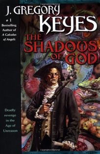 THE SHADOWS OF GOD: Book Four of the Age of Unreason