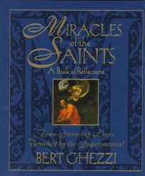 Miracles of the Saints: True Stories of Lives Touched by the Supernatural