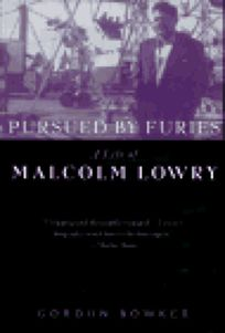 Pursued by Furies: A Life of Malcolm Lowry
