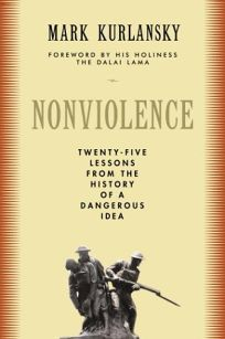 Nonviolence: Twenty-Five Lessons from the History of a Dangerous Idea