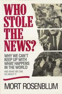 Who Stole the News?: Why We Cant Keep Up with What Happens in the World and What We Can Do about It