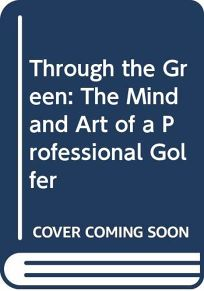 Through the Green: The Mind and Art of a Professional Golfer