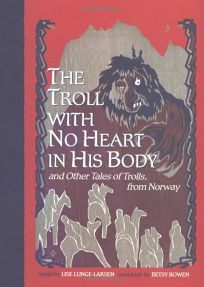 THE TROLL WITH NO HEART IN HIS BODY: And Other Tales of Trolls