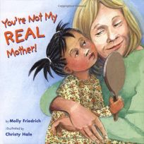 YOURE NOT MY REAL MOTHER