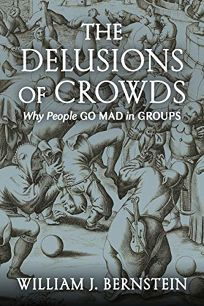 The Delusions of Crowds: Why People Go Mad in Groups