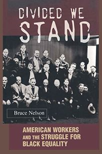 Divided We Stand: American Workers and the Struggle for Black Equality