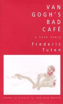 Van Goghs Bad Cafe: A Love Story