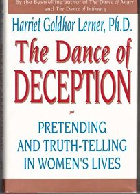 The Dance of Deception: Pretending and Truth-Telling in Womens Lives