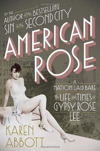 American Rose: A Nation Laid Bare; the Life and Times of Gypsy Rose Lee