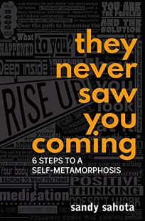 They Never Saw You Coming: 6 Steps to a Self-Metamorphosis