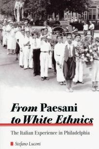 From Paesani to White Ethnics: The Italian Experience in Philadelphia