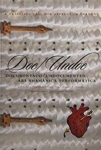 Doc/Undoc: Documentado/Undocumented; Ars Shamánica Performática