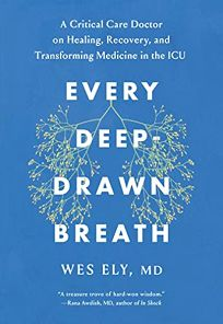 Every Deep-Drawn Breath: A Critical Care Doctor on Healing