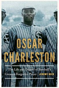 Oscar Charleston: The Life and Legend of Baseball's Greatest Forgotten Player