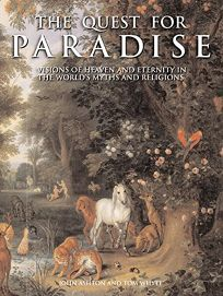 THE QUEST FOR PARADISE: Visions of Heaven and Eternity in the Worlds Myths and Religions