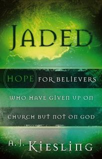 Jaded: Hope for Believers Who Have Given Up on Church But Not on God
