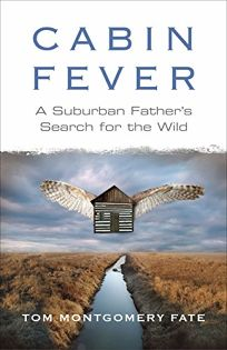 Cabin Fever: A Suburban Fathers Search for the Wild