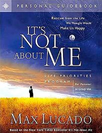 ITS NOT ABOUT ME: Rescue from the Life We Thought Would Make Us Happy