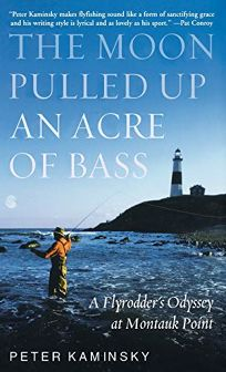 THE MOON PULLED UP AN ACRE OF BASS: A Flyrodders Odyssey at Montauk Point