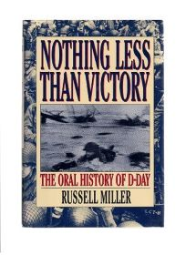 Nothing Less Than Victory: An Oral History of D Day