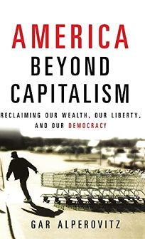 America Beyond Capitalism: Reclaiming Our Wealth
