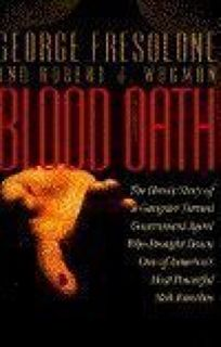 Blood Oath: The Heroic Story of a Gangster Turned Government Agent Who Brought Down One of Americas Most Powerf