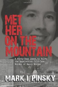Met Her on the Mountain: A Forty-Year Quest to Solve the Appalachian Cold-Case Murder of Nancy Morgan