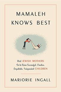 Mamaleh Knows Best: What Jewish Mothers Do to Raise Successful
