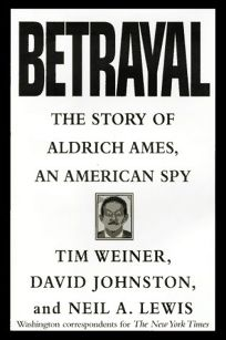 Betrayal:: The Story of Aldrich Ames