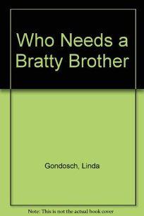 Who Needs a Bratty Brother?: Linda Gondosh
