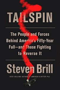 Tailspin: The People and Forces Behind America's Fifty-Year Fall—And Those Fighting to Reverse It
