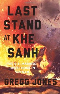 Last Stand at Khe Sanh: The U.S. Marines Finest Hour in Vietnam