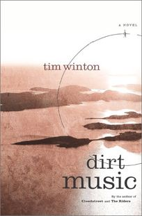 Fiction Book Review Dirt Music By Tim Winton Author Scribner 26 416p Isbn 978 0 7432 2802 2
