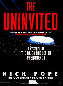 The Uninvited: An Expose of the Alien Abduction Phenomenon