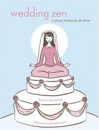 Wedding Zen: Calming Wisdom for the Bride