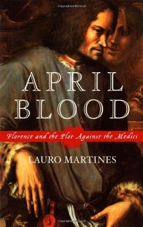 APRIL BLOOD: Florence and the Plot Against the Nation