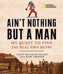 Aint Nothing but a Man: My Quest to Find the Real John Henry