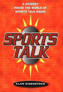 SPORTS TALK: A Fans Journey to the Heart and Soul of Sports Talk Radio