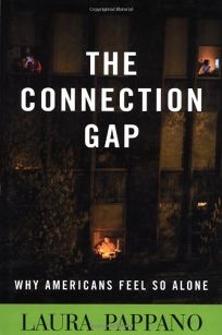 THE CONNECTION GAP: Why Americans Feel So Alone