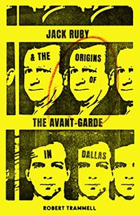 Jack Ruby and the Origins of the Avant-Garde in Dallas: And Other Stories