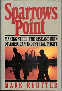 Sparrows Point: Making Steel: The Rise and Ruin of American Industrial Might