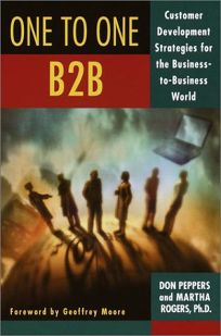 ONE TO ONE B2B: Customer Relationship Management Strategies for the Real Economy