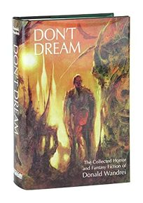 Dont Dream: The Collected Horror and Fantasy Fiction of Daniel Wandrei