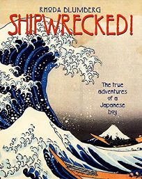 SHIPWRECKED! The True Adventures of a Japanese Boy