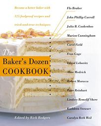 THE BAKERS DOZEN COOKBOOK: Become a Better Baker with 125 Foolproof Recipes and Tried-and-True Techniques