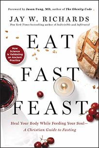Eat, Fast, Feast: A Christian Guide to Intermittent Fasting--Heal Your Body While Feeding Your Soul