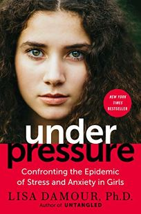Under Pressure: Confronting the Epidemic of Stress and Anxiety in Girls