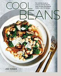 Cool Beans: The Ultimate Guide to Cooking with the World's Most Versatile Plant-Based Protein