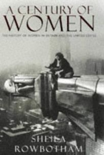 A Century of Women: 1the History of Women in Britain and the United States