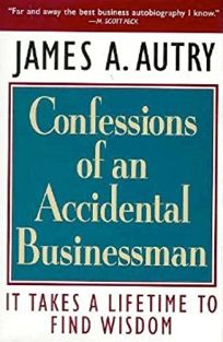 Confessions of an Accidental Businessman: It Takes a Lifetime to Find Wisdom